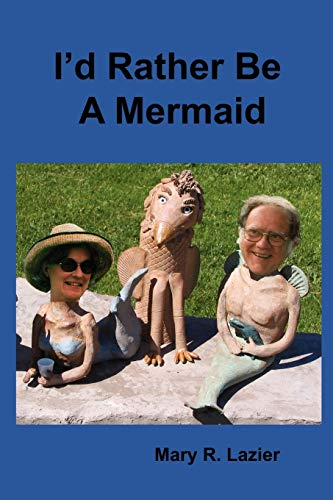 Id Rather Be A Mermaid: Mary R. Lazier