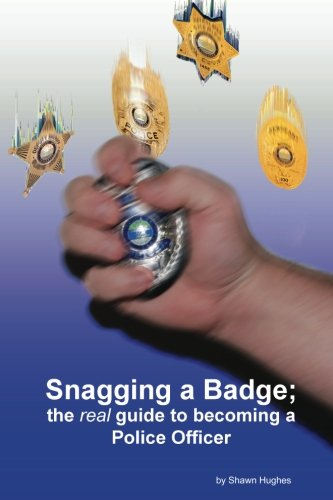9781435705654: Snagging A Badge; The Real Guide To Becoming A Police Officer