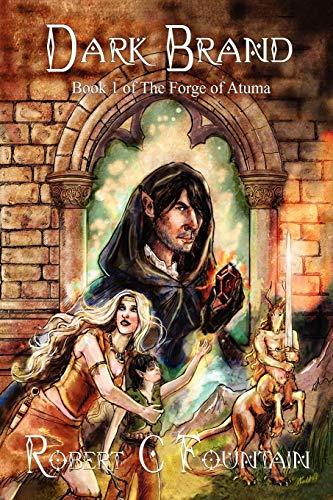 Dark Brand - Book 1 of the Forge of Atuma: Robert Fountain