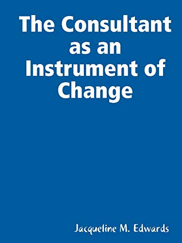 The Consultant as an Instrument of Change: Jacqueline M. Edwards