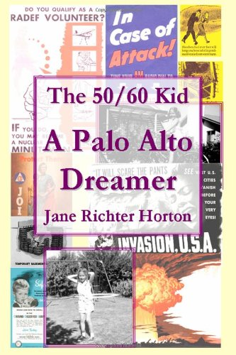 The 50 / 60 Kid - A Palo Alto Dreamer: Horton, Jane
