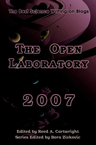 The Open Laboratory: The Best Science Writing on Blogs 2007: Bora, Series Editor Zivkovic, Reed, ...