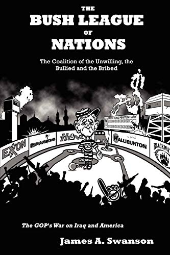 9781435709492: The Bush League of Nations: The Coalition of the Unwilling, the Bullied and the Bribed - the GOP's War on Iraq and America