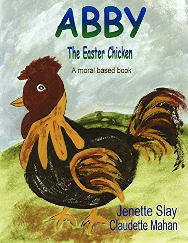 ABBY, The Easter Chicken: JENETTE SLAY