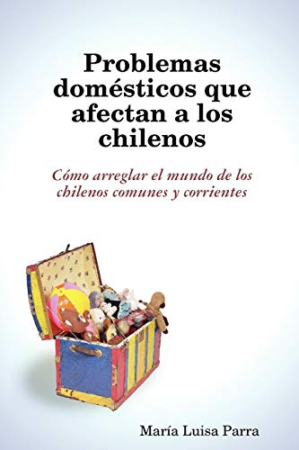 Problemas Domesticos Que Afectan a Los Chilenos: Maria Luisa Parra