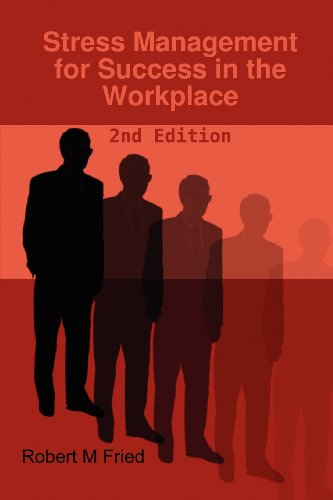 Stress Management for Success in the Workplace - 2nd Edition: Robert M Fried
