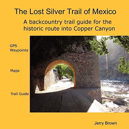 The Lost Silver Trail of Mexico (1435711726) by Jerry Brown
