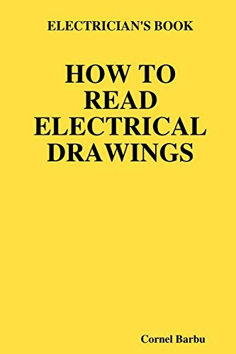 ELECTRICIAN'S BOOK HOW TO READ ELECTRICAL DRAWINGS (1435713206) by Cornel Barbu