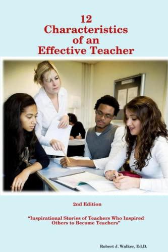 12 Characteristics of an Effective Teacher, by Walker: Walker, Robert J.