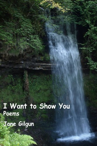 I Want to Show You Poems: Jane Gilgun