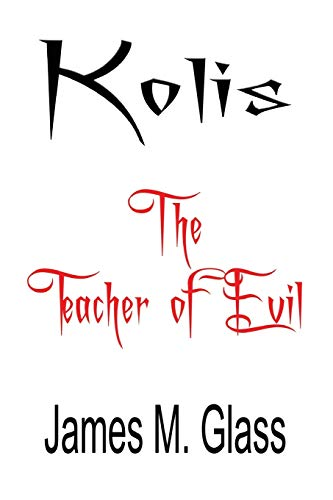 Kolis, The Teacher of Evil: James M. Glass