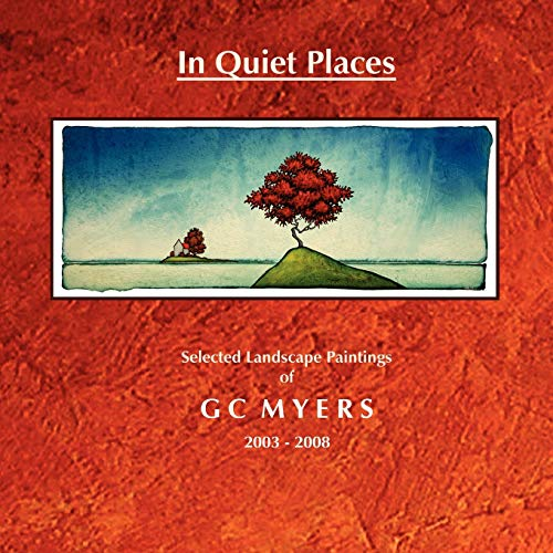 9781435716704: In Quiet Places: Selected Landscape Paintings of GC Myers 2003-2008