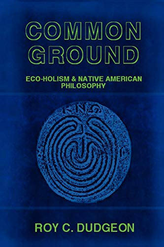 9781435717381: Common Ground: Eco-Holism and Native American Philosophy