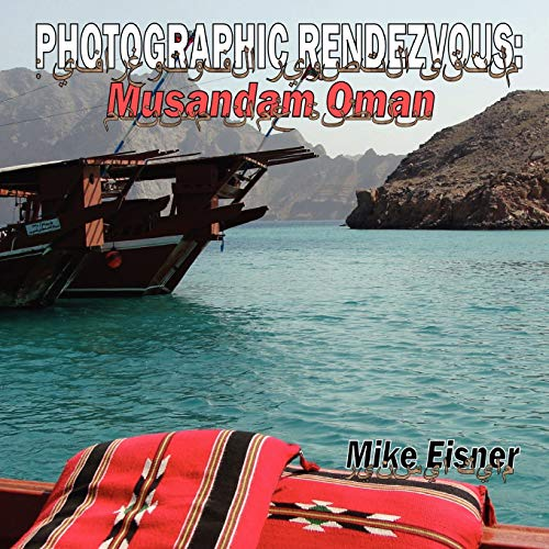 Photographic Rendezvous: Musandam Oman: Mike Eisner