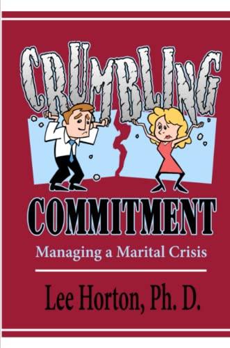 Crumbling Commitment: Managing a Marital Crisis: Ph.D Lee Horton