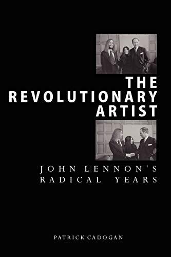 The Revolutionary Artist: John Lennons Radical Years: Patrick Cadogan