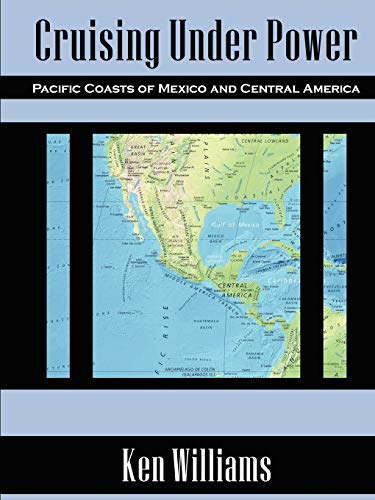 Cruising Under Power - Pacific Coasts of Mexico and Central America: Ken Williams