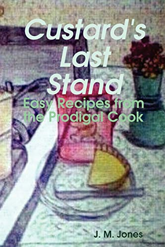 Custard's Last Stand: Easy Recipes from the Prodigal Cook: Jones, Jodi