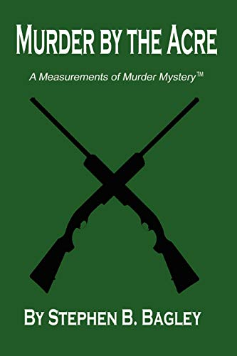 Murder By The Acre: Stephen B. Bagley