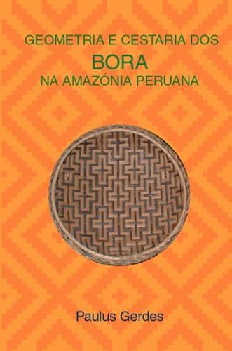 Geometria E Cestaria dos Bora na Amazónia: Paulus Gerdes