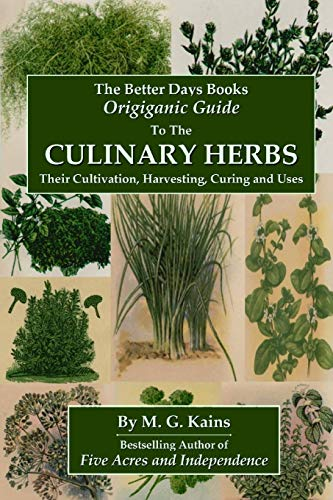 9781435731424: The Better Days Books Origiganic Guide to the Culinary Herbs: Their Cultivation, Harvesting, Curing And Uses