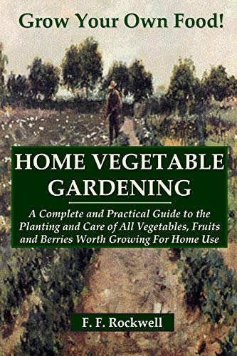 9781435733305: HOME VEGETABLE GARDENING: A Complete and Practical Guide to the Planting and Care of All Vegetables, Fruits and Berries Worth Growing For Home Use