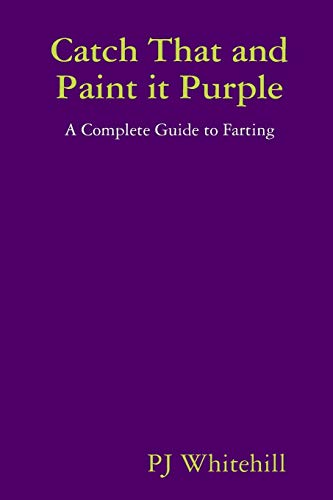 9781435734425: Catch That and Paint it Purple: A Complete Guide to Farting