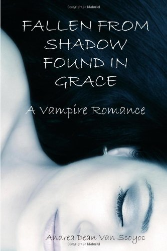 Fallen From Shadow.Found In Grace.A Vampire Romance