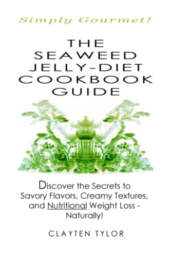 The Seaweed Jelly-Diet Cookbook Guide: Clayten Tylor