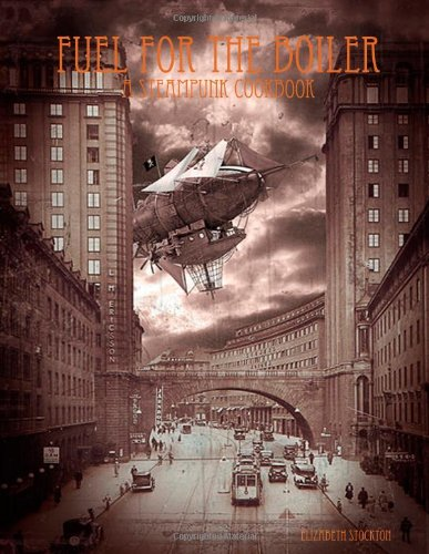 9781435741591: Fuel For The Boiler: A Steampunk Cookbook