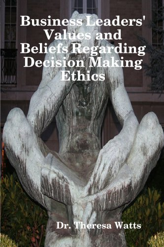 9781435747685: Business Leaders' Values and Beliefs Regarding Decision Making Ethics