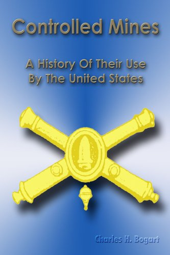 Controlled Mines: A History of their Use by the United States: Bogart, Charles H.