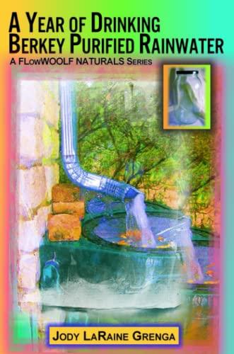 9781435759275: A Year of Drinking Berkey Purified Rainwater