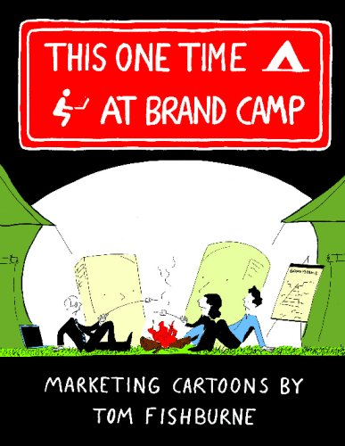 This One Time, at Brand Camp: Tom Fishburne