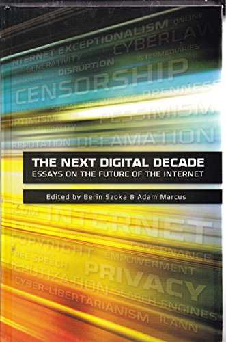 The Next Digital Decade: Essays on the Future of the Internet