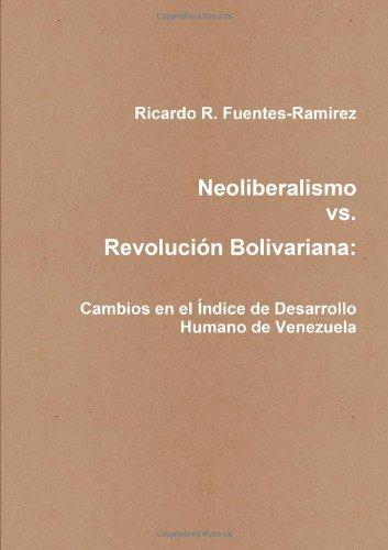 9781435792456: Neoliberalismo vs. Revolución Bolivariana: Cambios en el Índice de Desarrollo Humano de Venezuela (Spanish Edition)