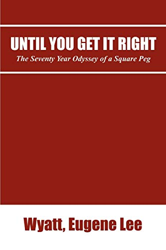 9781435794139: Until You Get It Right: The Seventy Year Odyssey of a Square Peg