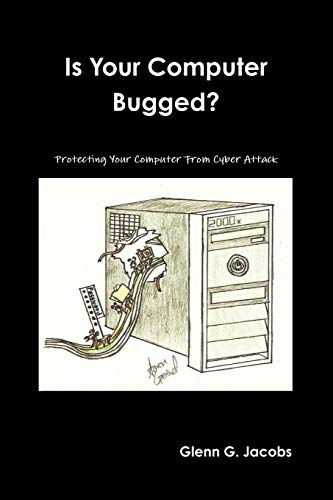 Is Your Computer Bugged?: Jacobs, Glenn G.