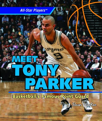 Meet Tony Parker: Basketball's Famous Point Guard (All-Star Players): MacRae, Sloan