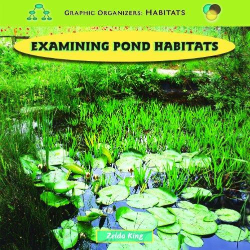 Examining Pond Habitats (Graphic Organizers : Habitats): King, Zelda
