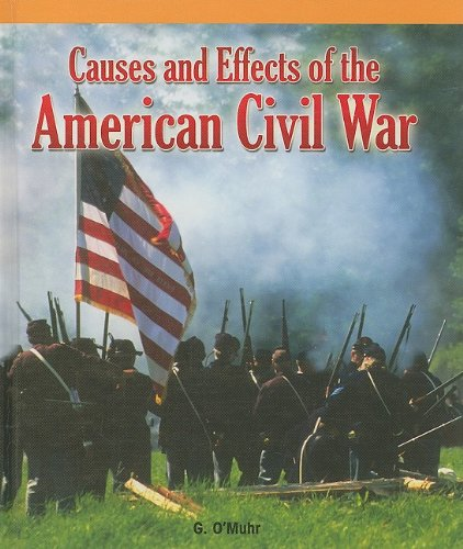 Causes and Effects of the American Civil War (American History Milestones): G. O'muhr