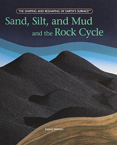 9781435832633: Sand, Silt, and Mud and the Rock Cycle (Shaping and Reshaping of Earth's Surface)