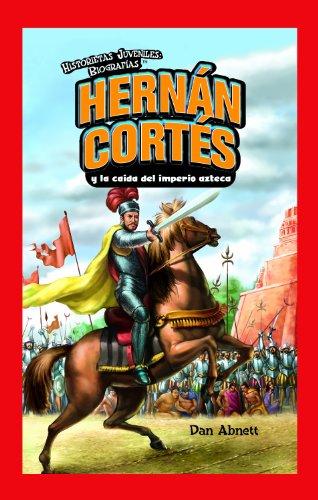 Hernan Cortes y la caida del imperio azteca/ Hernan Cortes and the Fall of the Aztec Empire (...