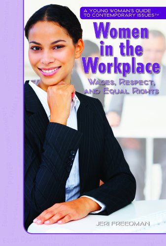 9781435835412: Women in the Workplace: Wages, Respect, and Equal Rights (A Young Woman's Guide to Contemporary Issues)