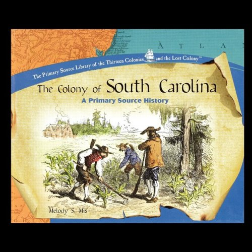 9781435838239: The Colony of South Carolina: A Primary Source History (Primary Sources of the Thirteen Colonies and the Lost Colony)