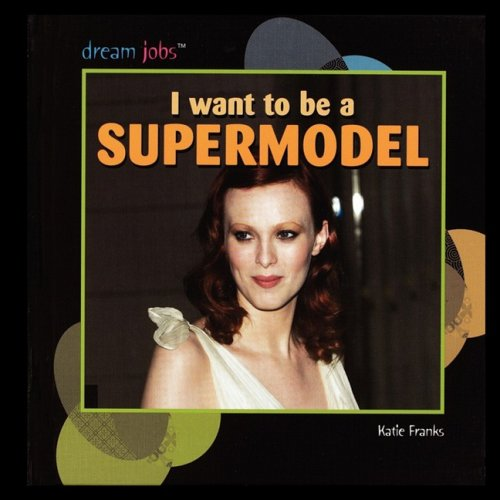 I Want to Be a Supermodel (Dream Jobs): Franks, Katie