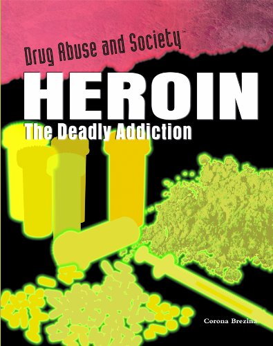 9781435850170: Heroin: The Deadly Addiction (Drug Abuse and Society)