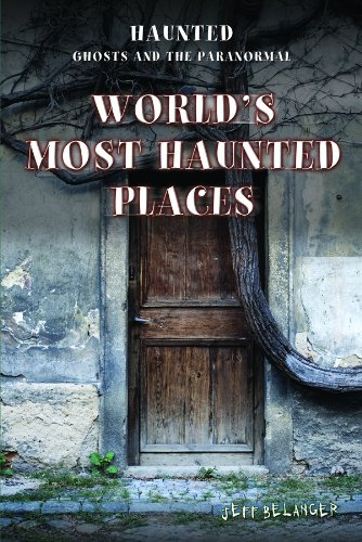 World's Most Haunted Places (Haunted: Ghosts and the Paranormal series): Belanger, Jeff