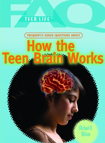 Frequently Asked Questions about How the Teen Brain Works (FAQ: Teen Life): Wilson, Michael R.