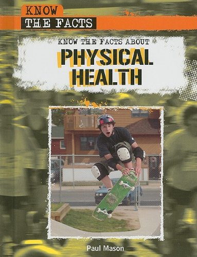 Know the Facts about Physical Health: Mason, Paul